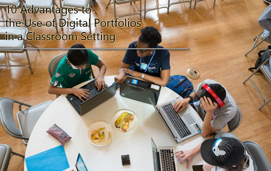 10 Advantages to the Use of Digital Portfolios in a Classroom Setting